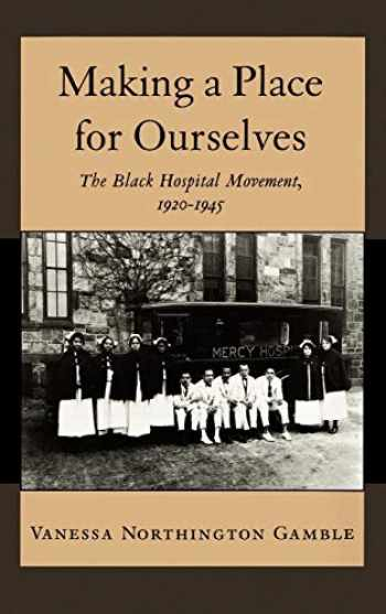 9780195078893-0195078896-Making a Place for Ourselves: The Black Hospital Movement, 1920-1945