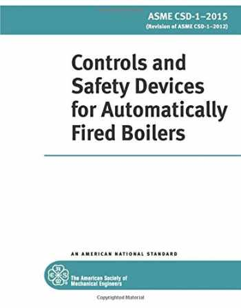 9780791870563-0791870561-ASME CSD-1-2015: Controls and Safety Devices for Automatically Fired Boilers: Controls and Safety Devices for Automatically Fired Boilers