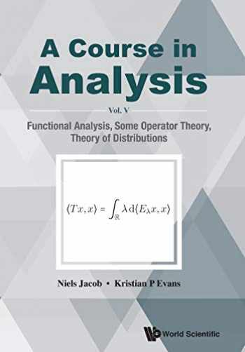9789811216336-9811216339-A Course in Analysis: Vol. V: Functional Analysis, Some Operator Theory, Theory of Distributions