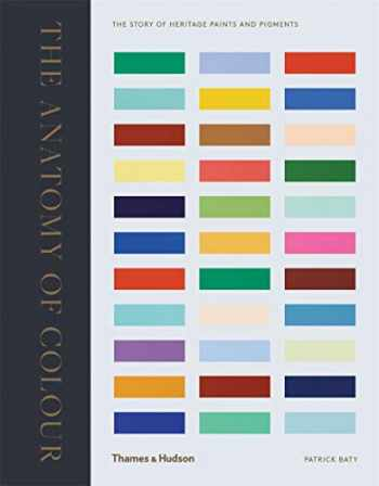 9780500519332-0500519331-The Anatomy of Color: The Story of Heritage Paints & Pigments