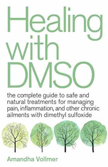 9781646040025-1646040023-Healing with DMSO: The Complete Guide to Safe and Natural Treatments for Managing Pain, Inflammation, and Other Chronic Ailments with Dimethyl Sulfoxide