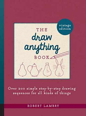 9781631599811-163159981X-The Draw Anything Book: Over 200 Simple Step-by-Step Drawing Sequences for All Kinds of Things