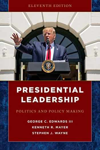 9781538136089-1538136082-Presidential Leadership: Politics and Policy Making
