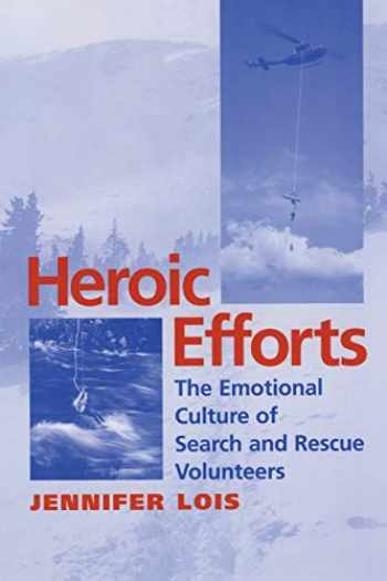 9780814751848-0814751849-Heroic Efforts: The Emotional Culture of Search and Rescue Volunteers