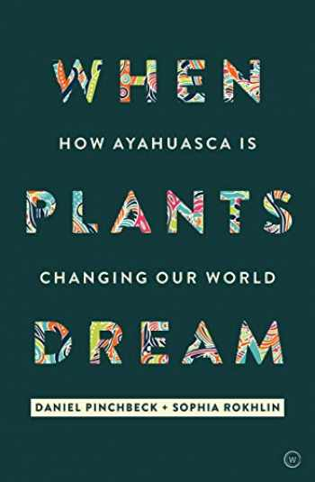 9781786780799-1786780798-When Plants Dream: Ayahuasca, Amazonian Shamanism and the Global Psychedelic Renaissance