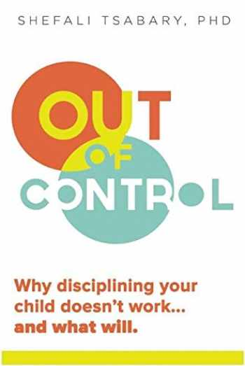 9781897238769-1897238762-Out of Control: Why Disciplining Your Child Doesn't Work and What Will