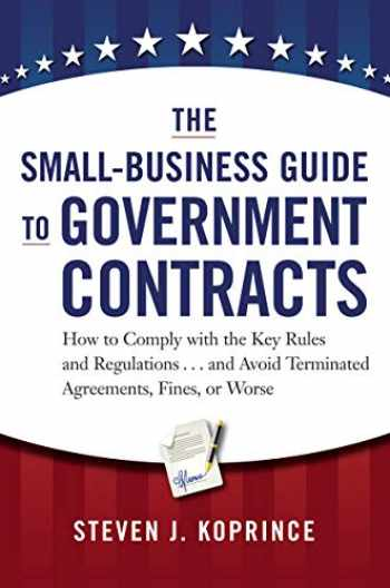 9780814431931-0814431933-The Small-Business Guide to Government Contracts: How to Comply with the Key Rules and Regulations . . . and Avoid Terminated Agreements, Fines, or Worse
