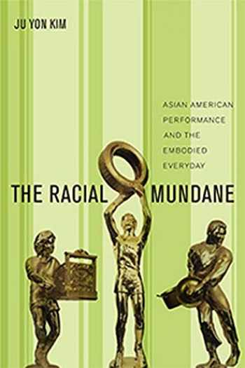 9781479844326-1479844322-The Racial Mundane: Asian American Performance and the Embodied Everyday