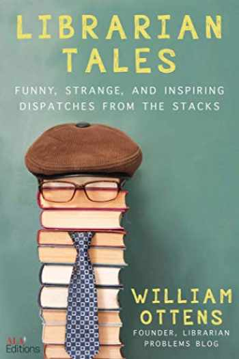 9781510755888-1510755888-Librarian Tales: Funny, Strange, and Inspiring Dispatches from the Stacks