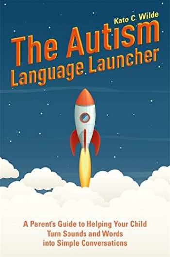 9781785924828-1785924826-The Autism Language Launcher: A Parent's Guide to Helping Your Child Turn Sounds and Words into Simple Conversations