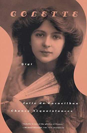 9780374527853-0374527857-Gigi, Julie de Carneilha, and Chance Acquaintances: Three Short Novels