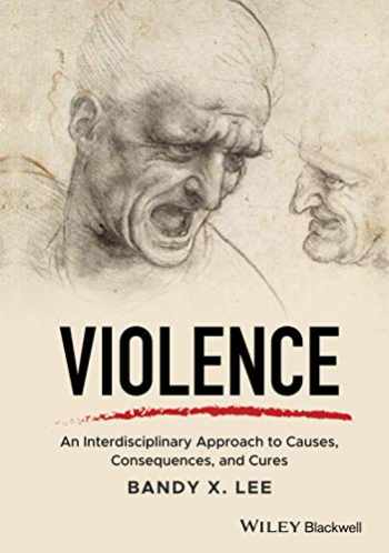 9781119240679-1119240670-Violence: An Interdisciplinary Approach to Causes, Consequences, and Cures