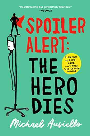 9781501134975-1501134973-Spoiler Alert: The Hero Dies: A Memoir of Love, Loss, and Other Four-Letter Words