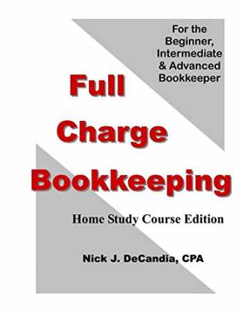 9781478162759-1478162759-Full Charge Bookkeeping, HOME STUDY COURSE EDITION: For the Beginner, Intermediate & Advanced Bookkeeper