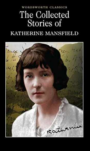 9781840222654-1840222654-The Collected Stories of Katherine Mansfield (Wordsworth Classics)
