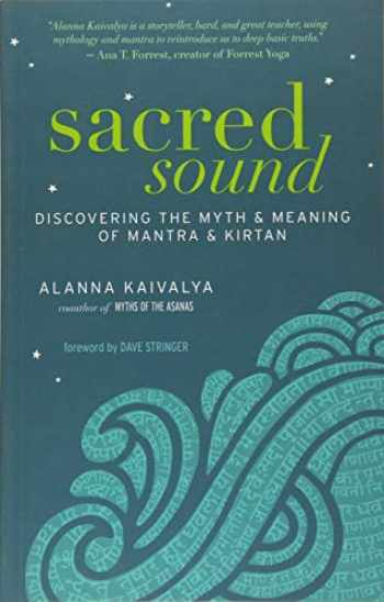 9781608682430-1608682439-Sacred Sound: Discovering the Myth and Meaning of Mantra and Kirtan