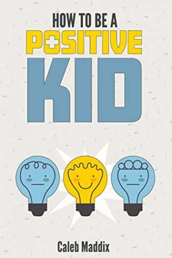 9781724289513-1724289519-How To Be A Positive Kid