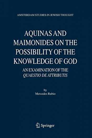 9789048171804-9048171806-Aquinas and Maimonides on the Possibility of the Knowledge of God: An Examination of The Quaestio de attributis (Amsterdam Studies in Jewish Philosophy (11)) (English and Hebrew Edition)