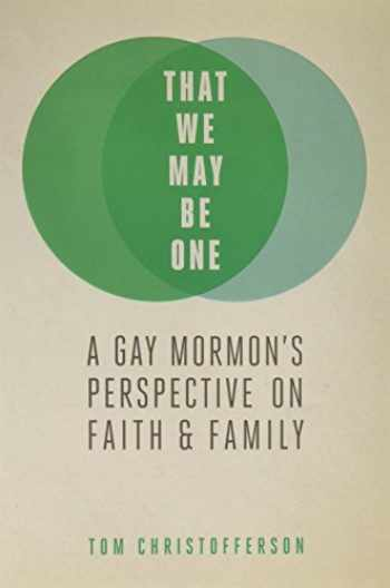 9781629723914-1629723916-That We My Be One: A Gay Mormon's Perspective on Faith and Family