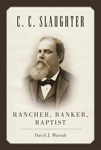 9780806142937-0806142936-C.C. Slaughter: Rancher, Banker, Baptist (M. K. Brown Range Life Series)
