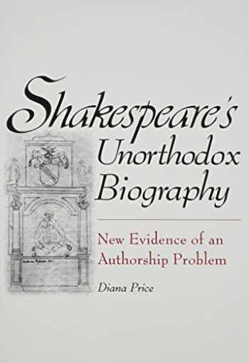 9780986032608-0986032603-Shakespeare's Unorthodox Biography: New Evidence of an Authorship Problem