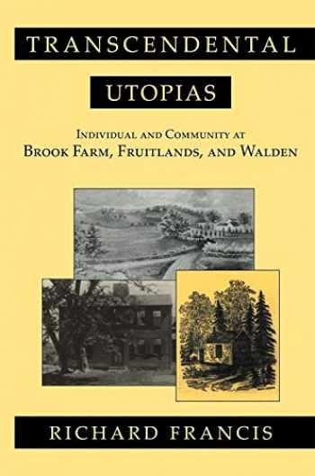 9780801473807-0801473802-Transcendental Utopias: Individual and Community at Brook Farm, Fruitlands, and Walden