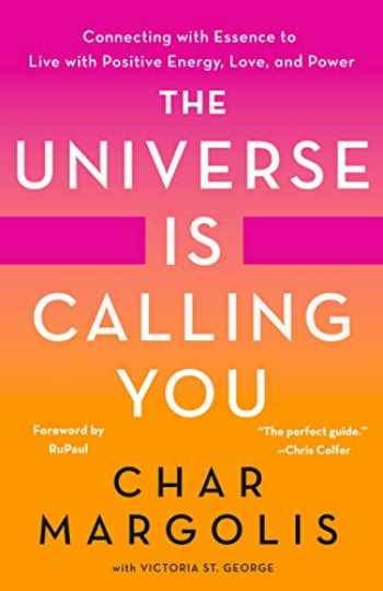 9781250258694-1250258693-The Universe Is Calling You: Connecting with Essence to Live with Positive Energy, Love, and Power