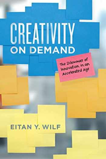 9780226606972-022660697X-Creativity on Demand: The Dilemmas of Innovation in an Accelerated Age