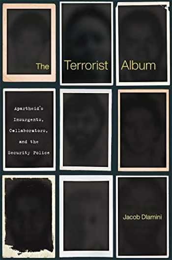 9780674916555-0674916557-The Terrorist Album: Apartheid's Insurgents, Collaborators, and the Security Police