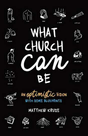 9781630505646-1630505641-What Church Can Be: An Optimistic Vision