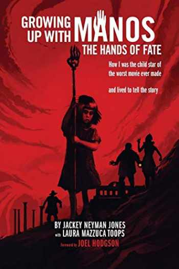 9781593939229-1593939221-Growing Up with Manos: The Hands of Fate: How I was the Child Star of the Worst Movie Ever Made and Lived to Tell the Story
