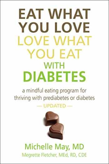 9781934076477-1934076473-Eat What You Love, Love What You Eat with Diabetes: A Mindful Eating Program for Thriving with Prediabetes or Diabetes