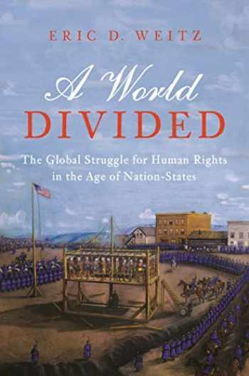 9780691145440-069114544X-A World Divided: The Global Struggle for Human Rights in the Age of Nation-States (Human Rights and Crimes against Humanity)