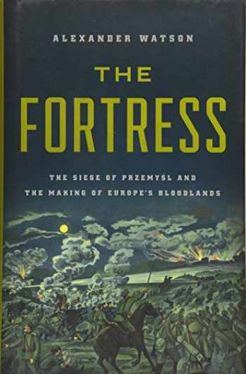 9781541697300-1541697308-The Fortress: The Siege of Przemysl and the Making of Europe's Bloodlands