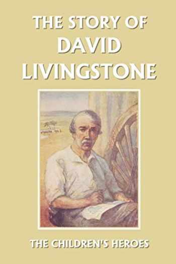 9781599152172-1599152177-The Story of David Livingstone (Yesterday's Classics) (The Children's Heroes)