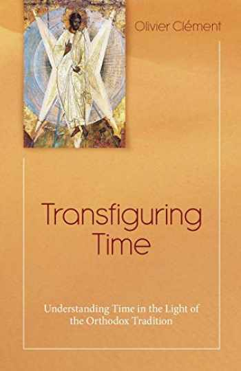 9781565486805-1565486803-Transfiguring Time: Understanding Time in the Light of the Orthodox Tradition