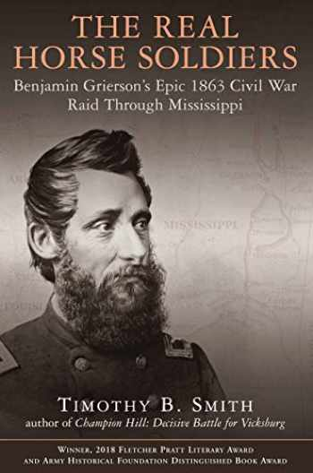 9781611215304-1611215307-The Real Horse Soldiers: Benjamin Grierson's Epic 1863 Civil War Raid Through Mississippi