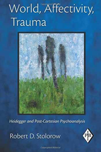9780415893442-0415893445-World, Affectivity, Trauma: Heidegger and Post-Cartesian Psychoanalysis (Psychoanalytic Inquiry, Vol. 35)