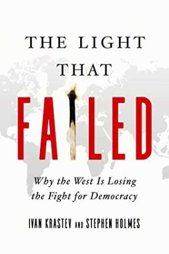 9781643133690-1643133691-The Light that Failed: Why the West is Losing the Fight for Democracy