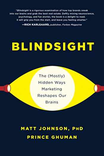 9781950665068-1950665062-Blindsight: The (Mostly) Hidden Ways Marketing Reshapes Our Brains