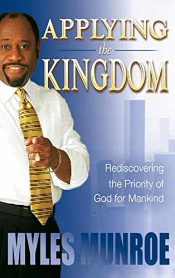 9780768424898-0768424895-Applying the Kingdom: Rediscovering the Priority of God for Mankind