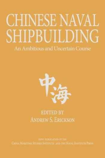 9781682470817-1682470814-Chinese Naval Shipbuilding: An Ambitious and Uncertain Course (Studies in Chinese Maritime Development)
