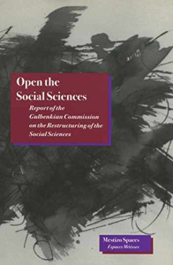 9780804727273-0804727279-Open the Social Sciences: Report of the Gulbenkian Commission on the Restructuring of the Social Sciences (Mestizo Spaces / Espaces Métissés)