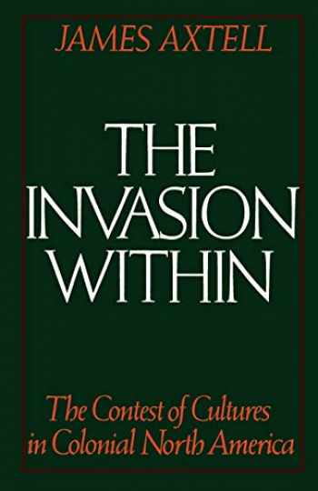 9780195041545-0195041542-The Invasion Within: The Contest of Cultures in Colonial North America (Cultural Origins of North America)