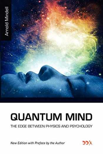 9781619710122-1619710129-Quantum Mind: The Edge Between Physics and Psychology