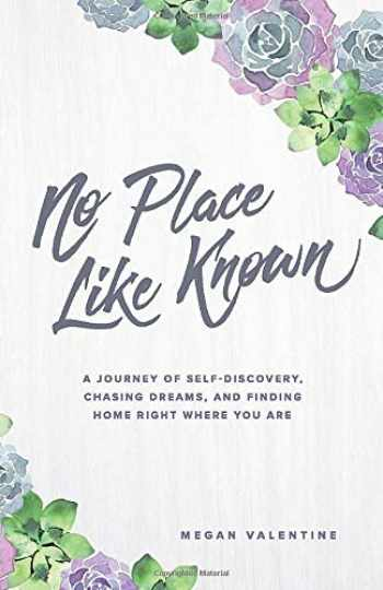 9781733042918-1733042911-No Place Like Known: A Journey Of Self-Discovery, Chasing Dreams, And Finding Home Right Where You Are