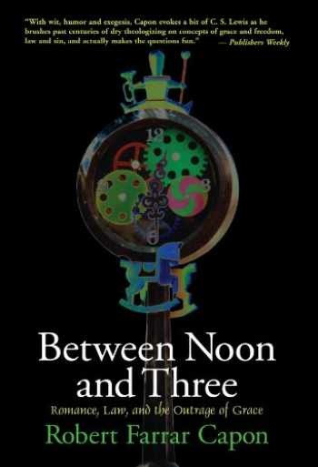 9780802842220-0802842224-Between Noon and Three: Romance, Law, and the Outrage of Grace