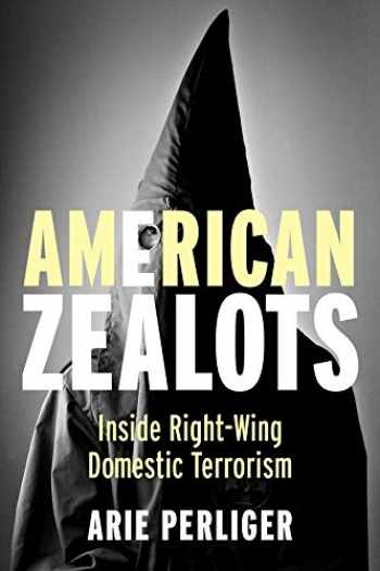 9780231167116-0231167113-American Zealots: Inside Right-Wing Domestic Terrorism (Columbia Studies in Terrorism and Irregular Warfare)