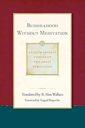9781614293460-1614293465-Buddhahood without Meditation (2) (Dudjom Lingpa's Visions of the Great Per)