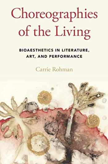 9780190604417-0190604417-Choreographies of the Living: Bioaesthetics in Literature, Art, and Performance